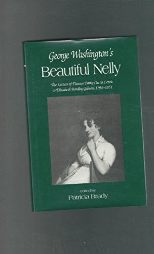 9780872497542: George Washington's Beautiful Nelly: The Letters of Eleanor Parke Curtis Lewis to Elizabeth Bordley Gibson, 1794-1851 (Women's Diaries and Letters of the South)