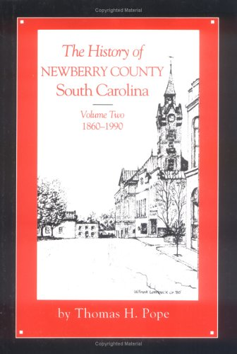 THE HISTORY OF NEWBERRY COUNTY SOUTH CAROLINA: Volume Two: 1860-1990.: Pope, Thomas H.