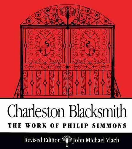 Charleston Blacksmith: The Work of Philip Simmons: Vlach, John Michael