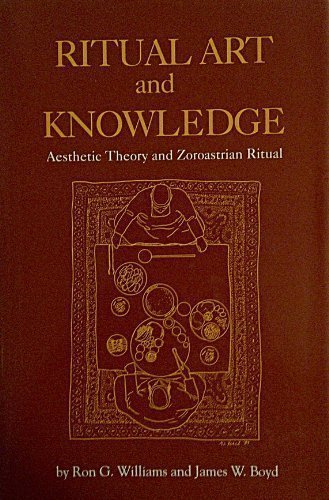 9780872498570: Ritual Art and Knowledge: Aesthetic Theory and Zoroastrian Ritual (Studies in Comparative Religion)