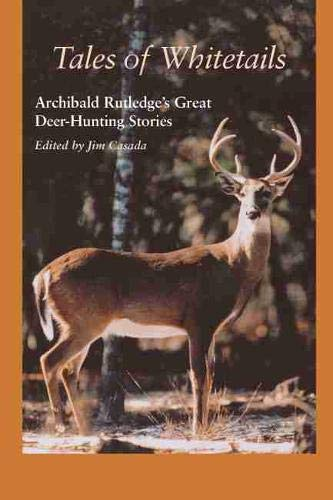 Tales of Whitetails: Archibald Rutledge's Great Deer Hunting Stories: Rutledge, Archibald ...