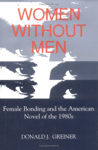 WOMEN WITHOUT MEN: Female Bonding and the: Greiner, Donald J.
