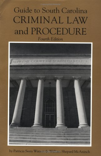 9780872499492: Guide to South Carolina Criminal Law and Procedure, 4th Ed