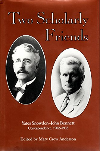 TWO SCHOLARLY FRIENDS: YATES SNOWDEN-JOHN BENNETT CORRESPONDENCE,: Anderson, Mary Crow