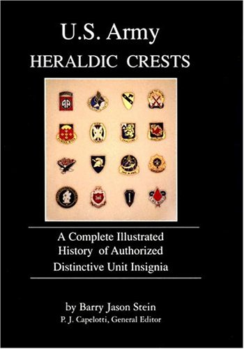 U.S. Army Heraldic Crests - A Complete Illustrated History of Authorized Distinctive Unit Insignia:...