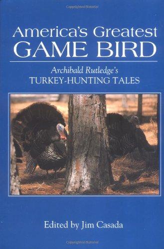 9780872499836: America's Greatest Game Bird: Archibald Rutledge's Turkey Hunting Tales