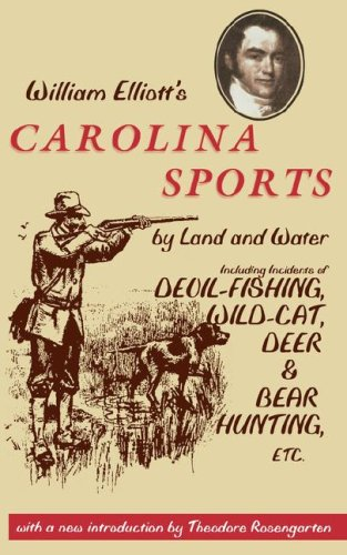 9780872499874: William Elliott's Carolina Sports by Land and Water: Including Incidents of Devil-Fishing, Wild-Cat, Deer, and Bear Hunting, Etc. (Southern Classics Series)