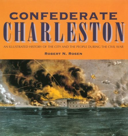9780872499911: Confederate Charleston: An Illustrated History of the City and the People During the Civil War