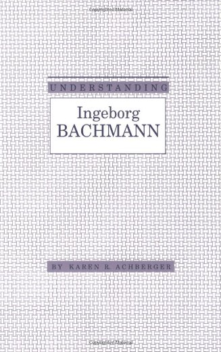 9780872499942: Understanding Ingeborg Bachmann (Understanding Modern European and Latin American Literature)