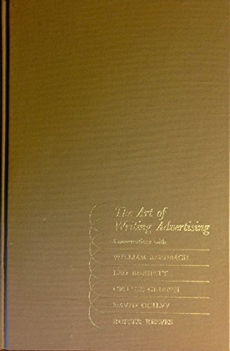 9780872511002: The Art of Writing Advertising, Conversations with William Bernbach, Leo Burnett, George Gribbin, David Ogilvy, Rosser Reeves