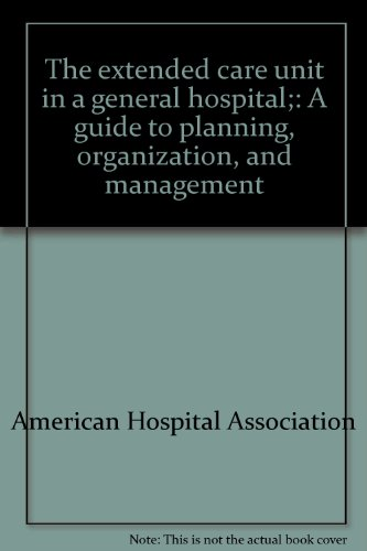 9780872581319: The extended care unit in a general hospital;: A guide to planning, organization, and management
