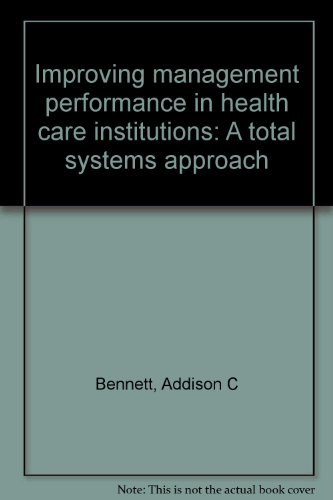 Improving management performance in health care institutions: A total systems approach: Addison C ...