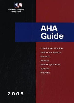 AHA Guide, 2005 Edition (American Hospital Association Guide to the Health Care Field) (0872588041) by American Hospital Association