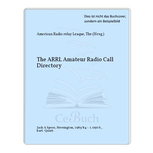 The ARRL Amateur Radio Call Directory: American Radio relay Leaque, The (Hrsg.)