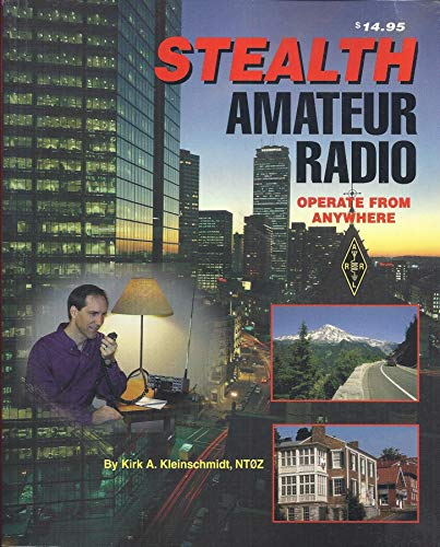 Stealth Amateur Radio: Operate From Anywhere: Kirk A. Kleinschmidt