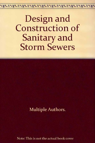Design and Construction of Sanitary and Storm Sewers: Multiple Authors.