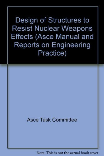 Design of Structures to Resist Nuclear Weapons: Asce Task Committee