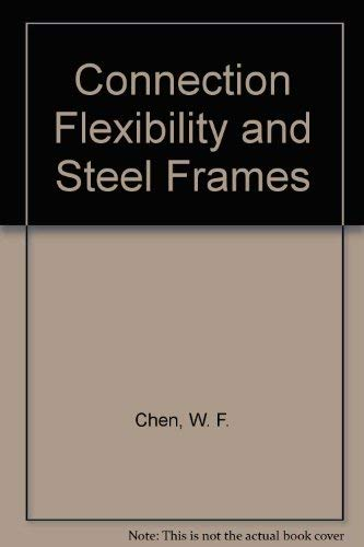 Connection Flexibility and Steel Frames: Chen, Wai-Fah