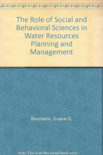 The Role of Social and Behavioral Sciences in Water Resources Planning and Management: Baumann, ...