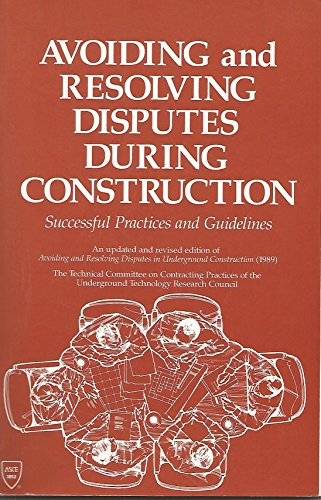 Avoiding and Resolving Disputes During Construction: Successful Practices and Guidelines: ...