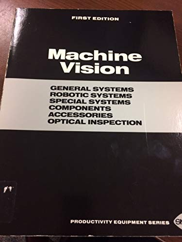 9780872631557: Machine Vision: General Systems Robotic Systems Special Systems Components Accessories Optical Inspection (Productivity Equipment Series)