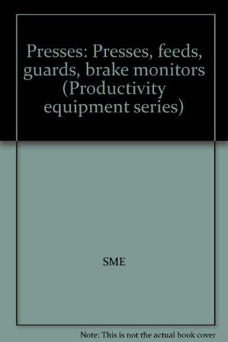 Presses: Presses, Feeds, Guards, Brake Monitors: Society of Manufacturing Engineers