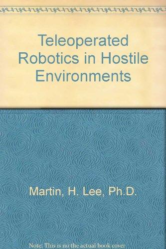 9780872631854: Teleoperated Robotics in Hostile Environments (Manufacturing update series)
