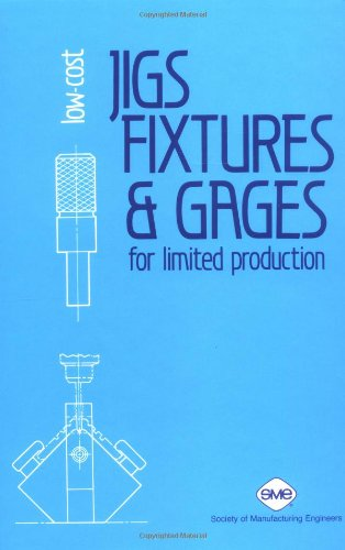 Low-Cost Jigs, Fixtures, and Gages for Limited: Editor-William E. Boyes