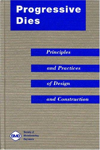 Progressive Dies: Principles and Practices of Design
