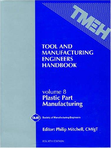 9780872634565: Tool & Manufacturing Engineers Handbook : Plastic Part Manufacturing, Vol. 8 (TOOL AND MANUFACTURING ENGINEERS HANDBOOK 4TH EDITION)