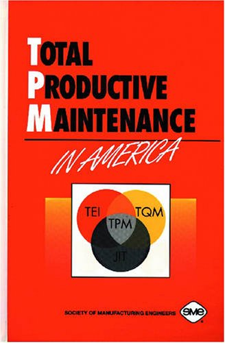 Total Productive Maintenance in America: Society Of Manufacturing Engineers