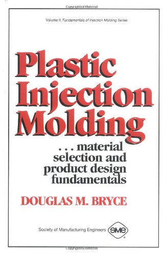 9780872634886: Plastic Injection Molding: Product Design & Material Selection Fundamentals (Vol II: Fundamentals of Injection Molding) (Fundamentals of injection molding series)