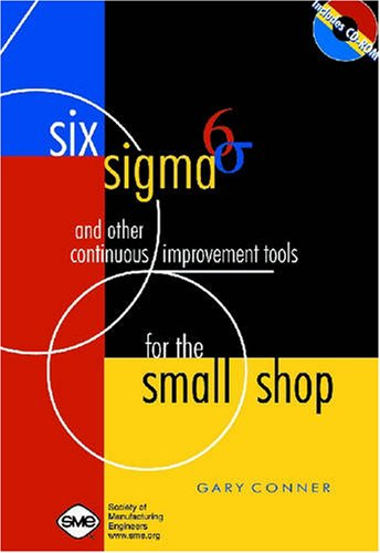 Six Sigma and Other Continuous Improvement Tools for the Small Shop (Paperback): Gary Conner