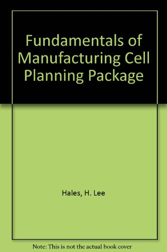 Fundamentals of Manufacturing Cell Planning Package: H. Lee Hales/