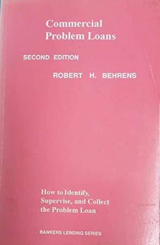 Commercial Problem Loans: How to Identify, Supervise and Collect the Problem Loan (0872670392) by Robert H. Behrens