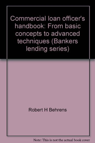 Commercial loan officer's handbook: From basic concepts: Behrens, Robert H