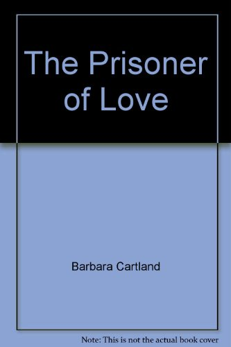 The Prisoner of Love by Barbara Cartland: Barbara Cartland