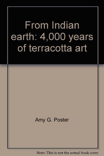From Indian earth: 4,000 years of terracotta art : [exhibition]: Amy G Poster