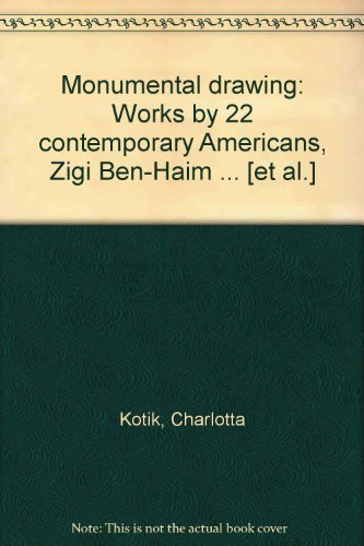9780872731066: Monumental drawing: Works by 22 contemporary Americans, Zigi Ben-Haim ... [et al.]