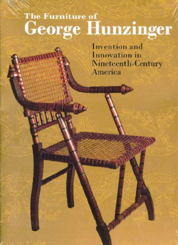 THE FURNITURE OF GEORGE HUNZINGER Invention and Innovation in Nineteenth-Century America