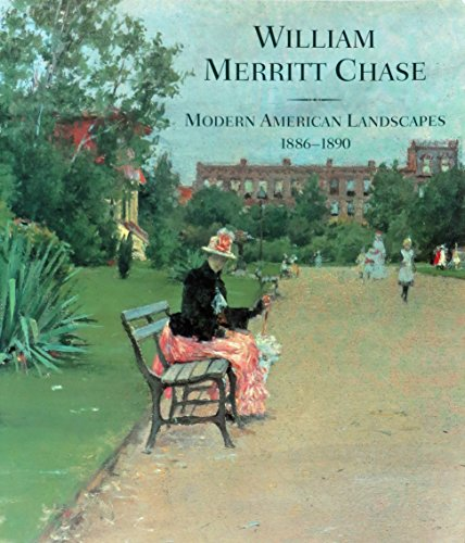 William Merritt Chase: Modern American Landscapes, 1886-1890