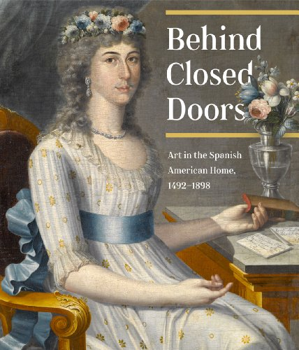 9780872731721: Behind Closed Doors Art in the Spanish American Home, 1492-1898