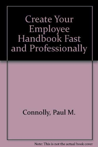 Create Your Employee Handbook Fast and Professionally: Connolly, Paul M.