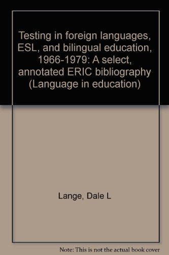 Testing in foreign languages, ESL, and bilingual education, 1966-1979: A select, annotated ERIC ...