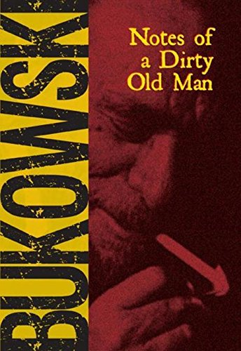 Notes of a Dirty Old Man: Charles Bukowski