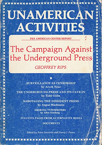 Unamerican Activities The Campaign Against the Underground Press: Rips, Geoffrey