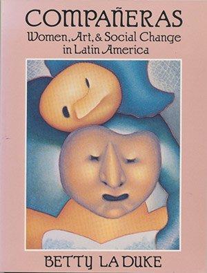 Companeras: Women, Art, & Social Change in Latin America: La Duke, Betty
