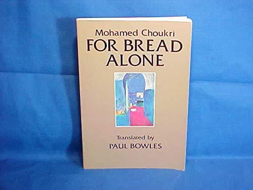 For Bread Alone: Mohamed Choukri; Translator-Paul