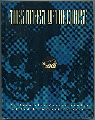 THE STIFFEST OF THE CORPSE: An Exquisite Corpse Reader.: CODRESCU, Andrei.