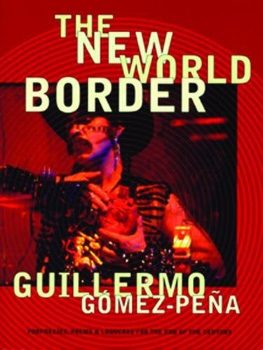 9780872863132: The New World Border: Prophecies, Poems, and Loqueras for the End of the Century